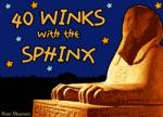 40 Winks with the Sphinx SOLD OUT