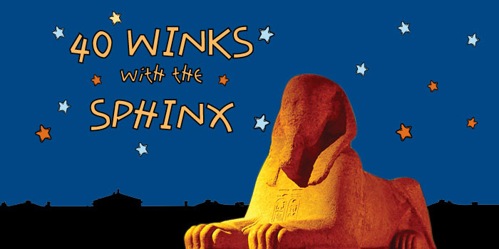 40 Winks with the Sphinx Sleepover
