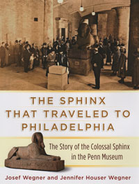 The Sphinx That Traveled to Philadelphia—The Story of the Colossal Sphinx in the Penn Museum