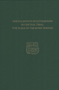 Miscellaneous Investigations in Central Tikal-The Plaza of the Seven Temples