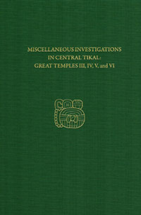 Miscellaneous Investigations in Central Tikal: Great Temples III, IV, V, and VI Tikal Report 23B