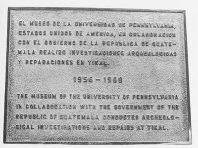 """The Tikal Association"" recently installed this bronze plaque at the entrance of the Tikal Museum, commemorating the collaboration of the University Museum and the Government of Guatemala."